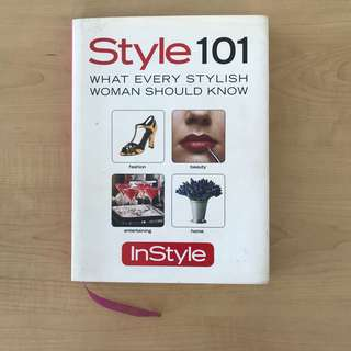 STYLE 101 WHAT EVERY STYLISH WOMAN SHOULD KNOW by The Editors of In Style
