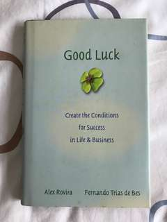 Good Luck: Creating the Conditions for Success in Life and Business by Alex Rovira & Fernando Trias de Bes