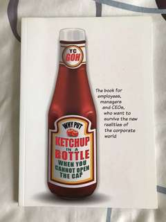 Why Put Ketchup in a Bottle When You Cannot Open the Cap by Y C Goh
