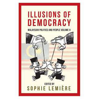 ​Illusions of Democracy: Malaysian Politics and People Volume II