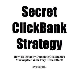 Secret ClickBank Strategy: How To Instantly Dominate ClickBank's Marketplace With Very Little Effort! eBook