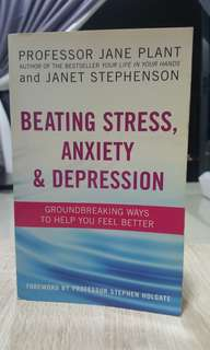 Beating Stress, Anxiety & Depression by Professor Jane Plant & Janet Stephenson