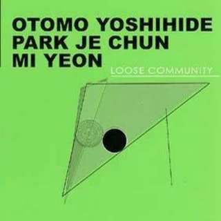 Otomo Yoshihide/Park Je Chun/Mi Yeon - Loose Community (Improvised Music from Japan CD)