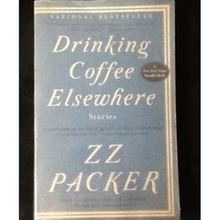 DRINKING COFFEE ELSEWHERE STORIES ZZ Packer