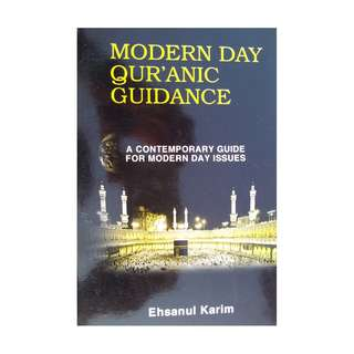 Modern Day Qur'anic Guidance: A Contemporary Guide For Modern Day Issue