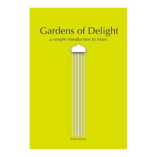 Gardens of Delight: A Simple Introduction to Islam