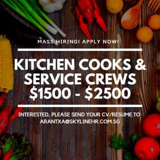 HIRING FOR KITCHEN COOKS & SERVICE CREWS   UP TO $2500