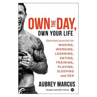 Own the Day, Own Your Life: Optimized Practices for Waking, Working, Learning, Eating, Training, Playing, Sleeping, and Sex Kindle Edition by Aubrey Marcus  (Author)