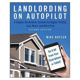 Landlording on AutoPilot: A Simple, No-Brainer System for Higher Profits, Less Work and More Fun (Do It All from Your Smartphone or Tablet!), 2nd Edition Kindle Edition by Mike Butler (Author)