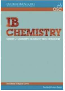 OSC IB Revision Guides, IB Chemistry Option C: Chemistry in Industry and Technology , SL and HL, Ray Dexter & Lucy Dexter