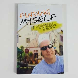 Finding Myself: The Adventures of an American in Malaysia by Walter T. Yurt