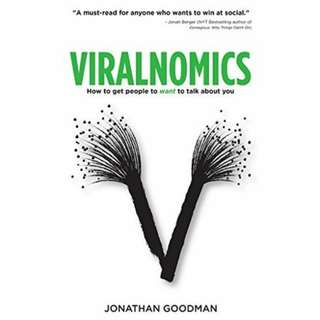 Viralnomics: How to Get People to Want to Talk About You by Jonathan Goodman
