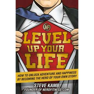 Level Up Your Life: How to Unlock Adventure and Happiness by Becoming the Hero of Your Own Story by Steve Kamb