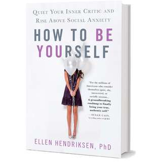 How to Be Yourself: Quiet Your Inner Critic and Rise Above Social Anxiety by Ellen Hendriksen