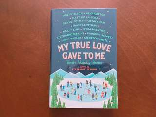 My True Love Gave To Me: Twelve Holiday Stories Edited by Stephanie Perkins Hardcover