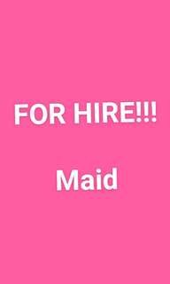 FOR HIRE MAID!!!
