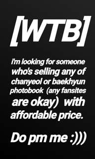 IM LOOKING FOR SOMEONE WHO'S SELLING CHANYEOL OR BAEKHYUN PHOTOBOOK