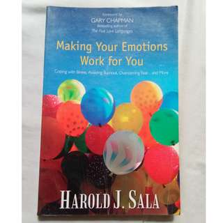 Making Your Emotions Work for You by Harold J Sala