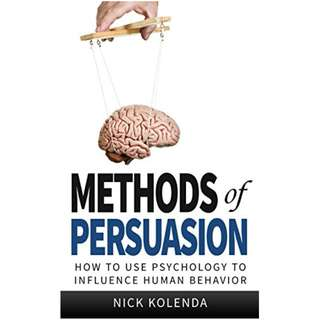 Methods of Persuasion: How to Use Psychology to Influence Human Behavior Kindle Edition by Nick Kolenda  (Author)