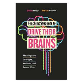 Teaching Students to Drive Their Brains: Metacognitive Strategies, Activities, and Lesson Ideas by Donna Wilson  (Author), Marcus Conyers  (Author)