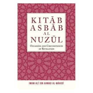 Kitab Asbab al-Nuzul: Occasions and Circumstances of Revelation