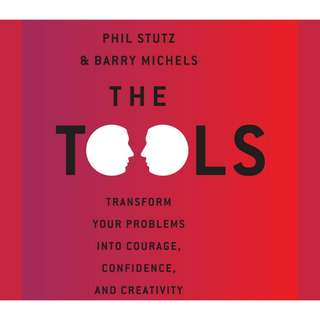 The Tools: Transform Your Problems into Courage, Confidence, and Creativity by Phil Stutz, Barry Michels