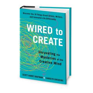 Wired to Create: Unraveling the Mysteries of the Creative Mind by Scott Barry Kaufman, Carolyn Gregoire