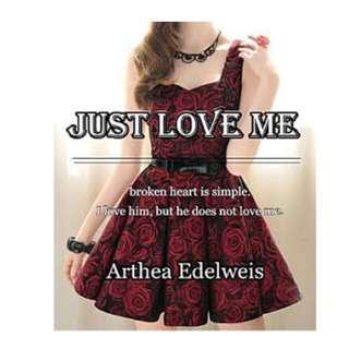 Ebook Just Love Me - Arthea Edelweis