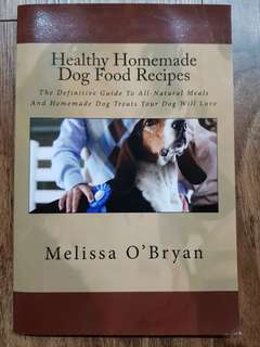 Healthy Homemade Dog Food Recipes : The Definitive Guide to All-Natural Meals and Homemade Dog Treats Your Dog Will Love