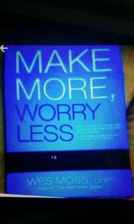 Make more, worry less- secrets from 18 extraordinary people who created a bigger income and a better life
