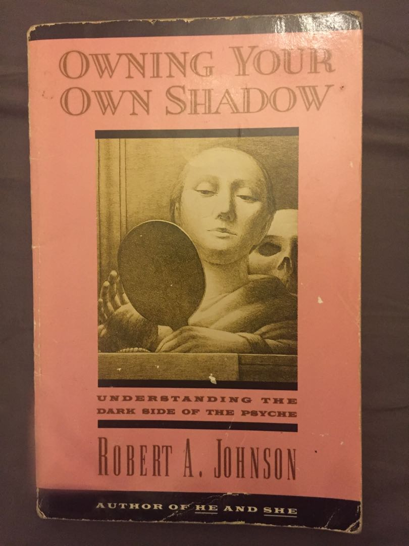 Owing your own Shadow Robert A. Johnson