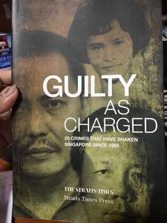 Guilty As Charged (25 Crime Shake Singapore Since 1965)