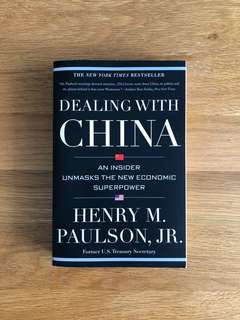 Dealing with China, an insider unmasks the new economic superpower by Henry Paulson JR