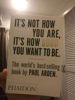 Paul Arden - It not how GOOD you are...