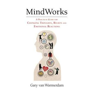 MindWorks: A Practical Guide for Changing Thoughts, Beliefs and Emotional Reactions Kindle Edition by Gary van Warmerdam  (Author)