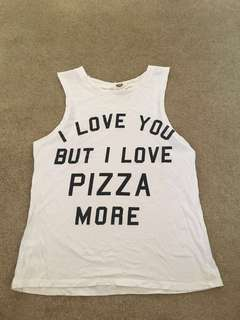 "Tank top - ""I love you but I love pizza more"""