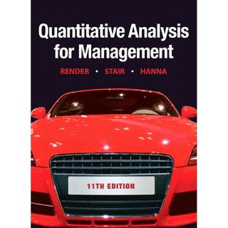 Quantitative Analysis for Management 11th Eleventh Edition by Barry Render, Ralph M. Stair, Michael E. Hanna - Pearson