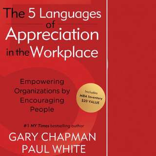 The Five Languages of Appreciation in the Workplace: Empowering Organizations by Encouraging People by Gary Chapman