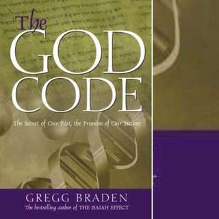 The God Code: The Secret of Our Past, the Promise of Our Future by Gregg Braden