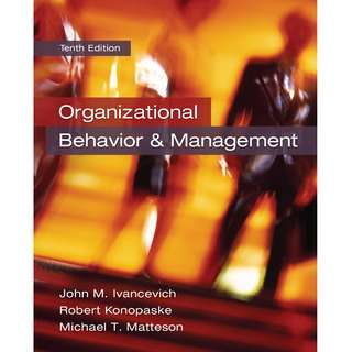 Organizational Behavior / Behaviour and Management 10th Tenth Edition by John M. Ivancevich, Robert Konopaske, Michael T. Matteson - McGraw-Hill Education