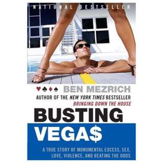 Busting Vegas: A True Story of Monumental Excess, Sex, Love, Violence, and Beating the Odds by Ben Mezrich