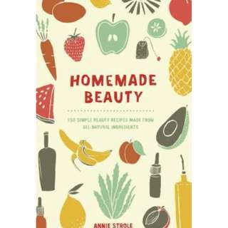 Homemade Beauty 150 Simple Beauty Recipes Made from All-Natural Ingredients (ebook)