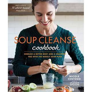 Soup Cleanse Cookbook Embrace a Better Body and a Healthier You with the Weekly Soup Plan (ebook)