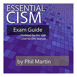 Essential CISM: Updated for the 15th Edition CISM Review Manual Kindle Edition by Phil Martin (Author)
