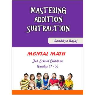 Mastering Addition Subtraction: Mental Math For School Children (Grades 1-5) Kindle Edition by Sandhya Bajaj (Author)