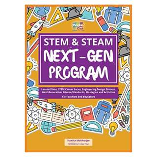 STEM & STEAM Next-Gen Program: Lesson Plans, STEM Career Focus, Engineering Design Process, Next Generation Science Standards, Strategies and Activities for K-5 Teachers Kindle Edition by Sumita Mukherjee  (Author)