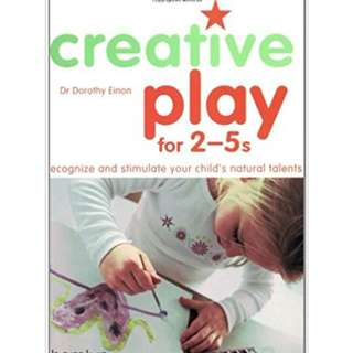 Creative Play For 2 - 5s : Recognize and Stimulate Your Child's Natural Talents