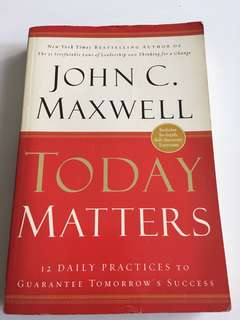 Today MATTERS ! John C Maxwell