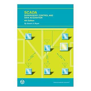 SCADA: Supervisory Control and Data Acquisition, Fourth Edition 4th Edition, Kindle Edition by Stuart A Boyer  (Author)