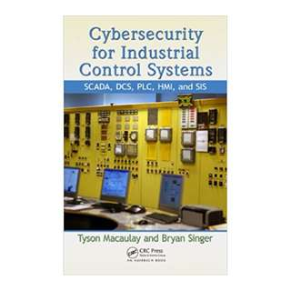 Cybersecurity for Industrial Control Systems: SCADA, DCS, PLC, HMI, and SIS 1st Edition by Tyson Macaulay  (Author), Bryan L. Singer  (Author)